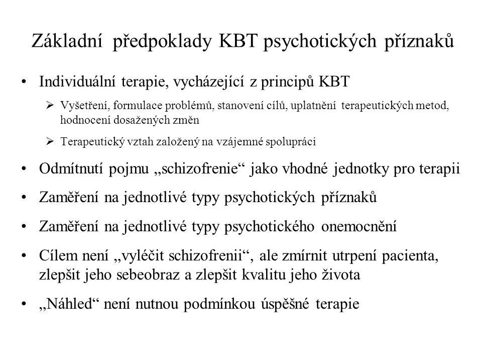 """Individuální terapie, vycházející z principů KBT  Vyšetření, formulace problémů, stanovení cílů, uplatnění terapeutických metod, hodnocení dosažených změn  Terapeutický vztah založený na vzájemné spolupráci Odmítnutí pojmu """"schizofrenie jako vhodné jednotky pro terapii Zaměření na jednotlivé typy psychotických příznaků Zaměření na jednotlivé typy psychotického onemocnění Cílem není """"vyléčit schizofrenii , ale zmírnit utrpení pacienta, zlepšit jeho sebeobraz a zlepšit kvalitu jeho života """"Náhled není nutnou podmínkou úspěšné terapie Základní předpoklady KBT psychotických příznaků"""
