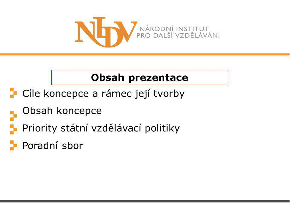 Cíle Koncepce DVPP pro ČR Určit vládní priority a současné zaměření DVPP Navrhnout systém poskytování DVPP Metodická pomoc školám, jak uskutečňovat DVPP a přemýšlet o něm