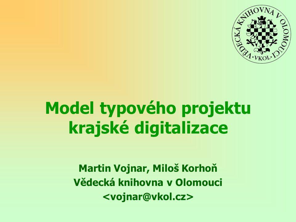 Model typového projektu krajské digitalizace Martin Vojnar, Miloš Korhoň Vědecká knihovna v Olomouci