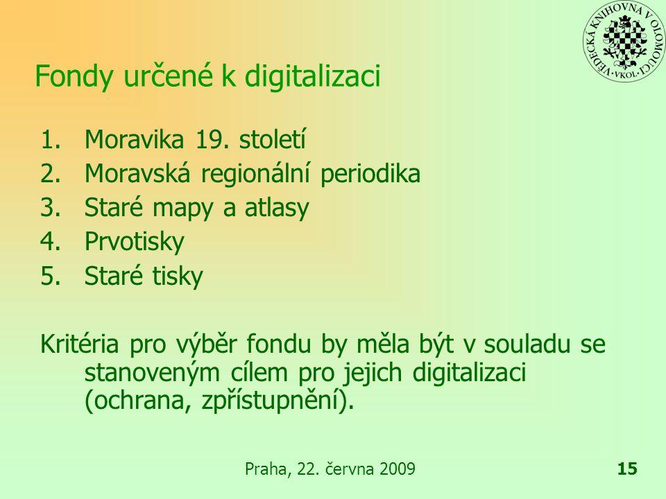 Praha, 22.června 200915 Fondy určené k digitalizaci 1.Moravika 19.