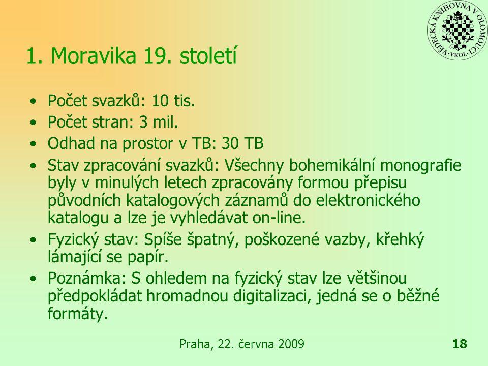 Praha, 22.června 200918 1. Moravika 19. století Počet svazků: 10 tis.