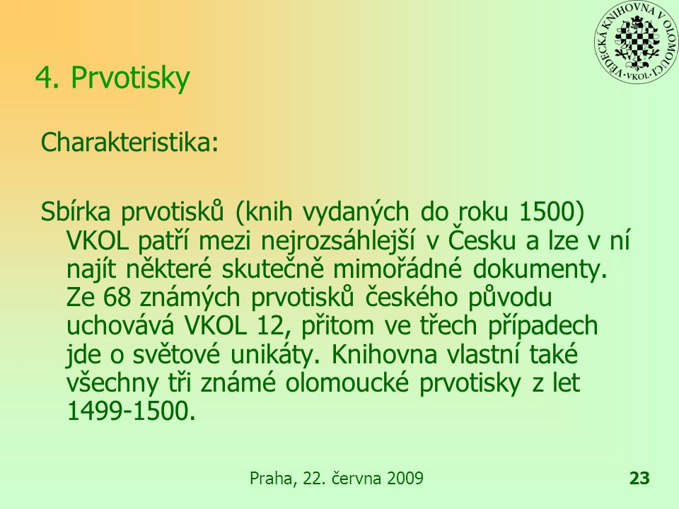 Praha, 22.června 200924 4. Prvotisky Počet svazků: přibližně 2 000 Počet stran: 400 tis.