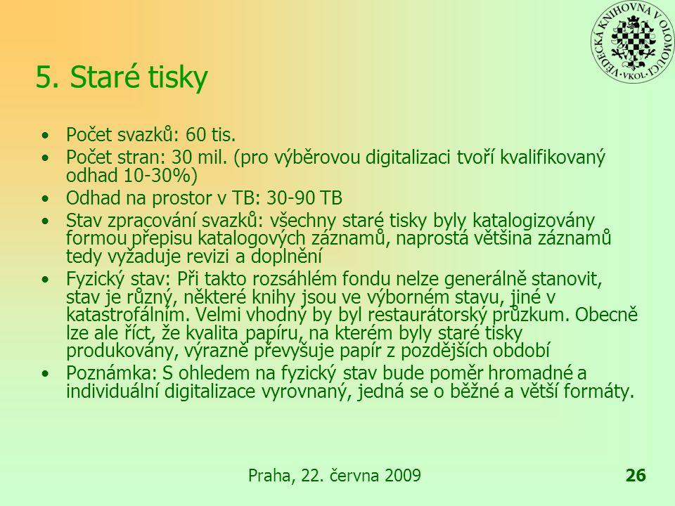 Praha, 22.června 200926 5. Staré tisky Počet svazků: 60 tis.