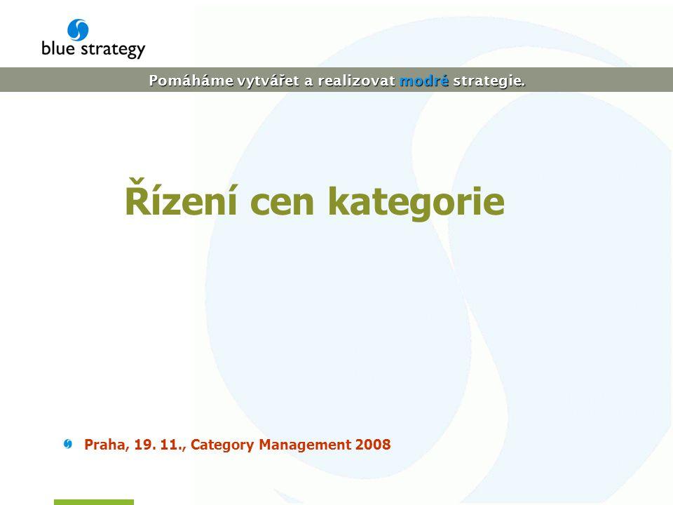 Pomáháme vytvá ř et a realizovat modré strategie. Řízení cen kategorie Praha, 19.