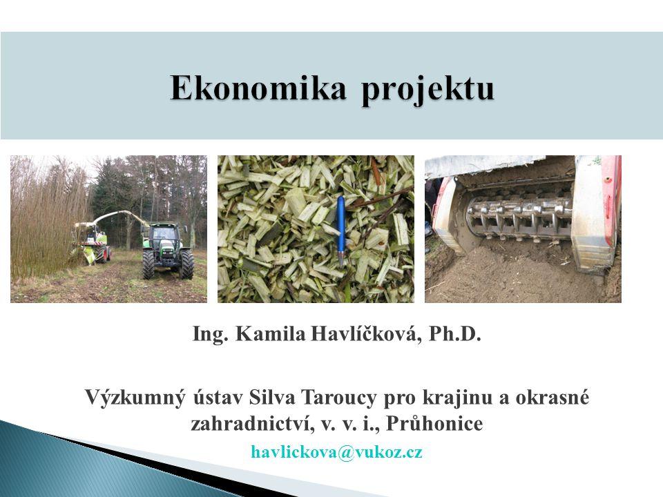 Ekonomika projektu Ing. Kamila Havlíčková, Ph.D. Výzkumný ústav Silva Taroucy pro krajinu a okrasné zahradnictví, v. v. i., Průhonice havlickova@vukoz