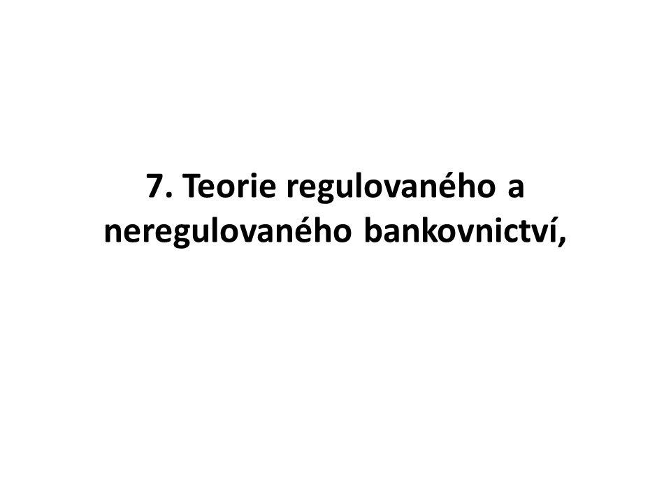7. Teorie regulovaného a neregulovaného bankovnictví,