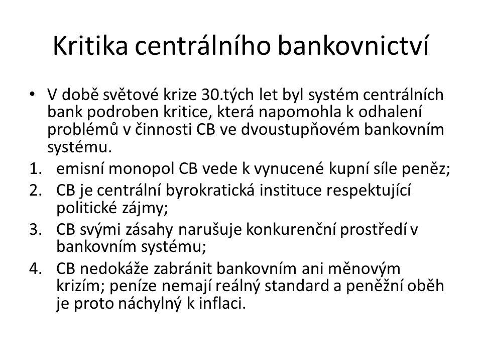 Kritika centrálního bankovnictví V době světové krize 30.tých let byl systém centrálních bank podroben kritice, která napomohla k odhalení problémů v činnosti CB ve dvoustupňovém bankovním systému.