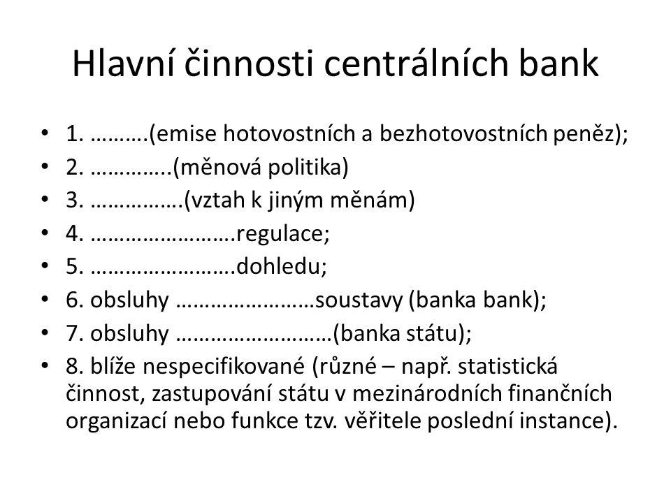Hlavní činnosti centrálních bank 1. ……….(emise hotovostních a bezhotovostních peněz); 2.