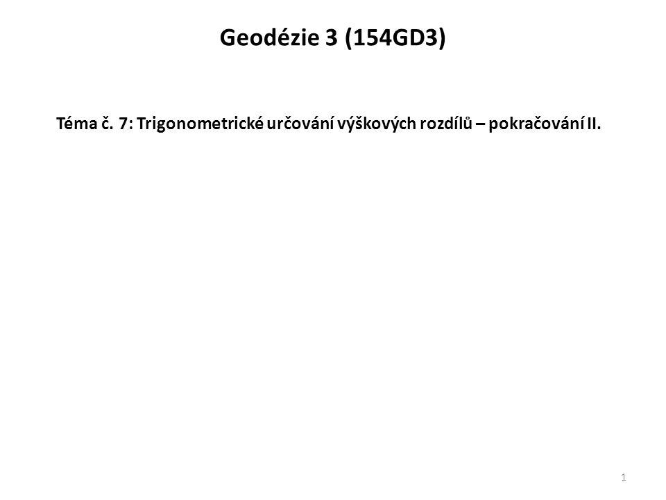 Geodézie 3 (154GD3) 1 Téma č. 7: Trigonometrické určování výškových rozdílů – pokračování II.