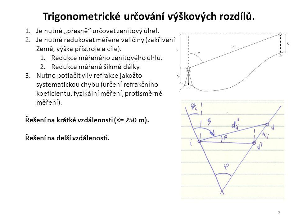 """2 Trigonometrické určování výškových rozdílů. 1.Je nutné """"přesně"""" určovat zenitový úhel. 2.Je nutné redukovat měřené veličiny (zakřivení Země, výška p"""