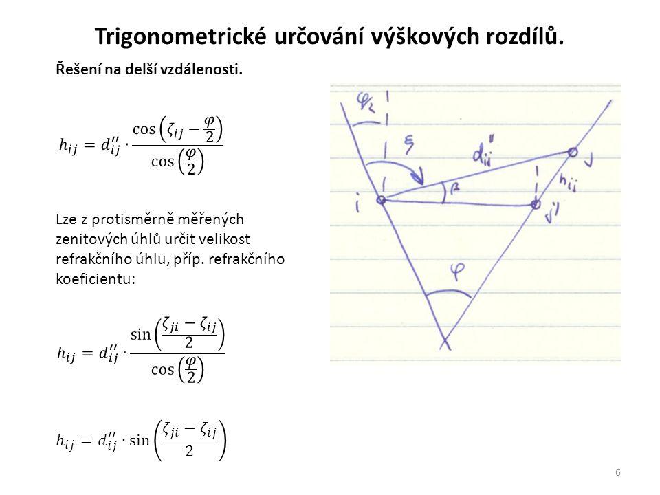 6 Řešení na delší vzdálenosti. Trigonometrické určování výškových rozdílů. Lze z protisměrně měřených zenitových úhlů určit velikost refrakčního úhlu,