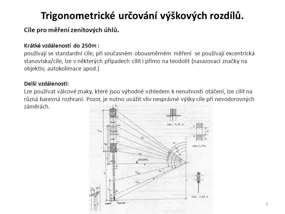 9 Cíle pro měření zenitových úhlů. Krátké vzdálenosti do 250m : používají se standardní cíle, při současném obousměrném měření se používají excentrick