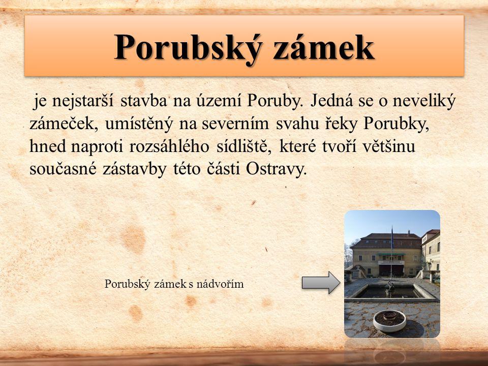 Porubský zámek je nejstarší stavba na území Poruby. Jedná se o neveliký zámeček, umístěný na severním svahu řeky Porubky, hned naproti rozsáhlého sídl