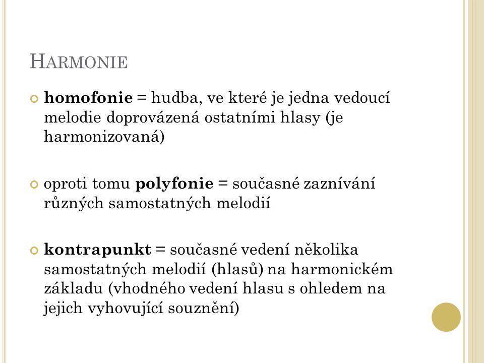 H ARMONIE homofonie = hudba, ve které je jedna vedoucí melodie doprovázená ostatními hlasy (je harmonizovaná) oproti tomu polyfonie = současné zaznívá