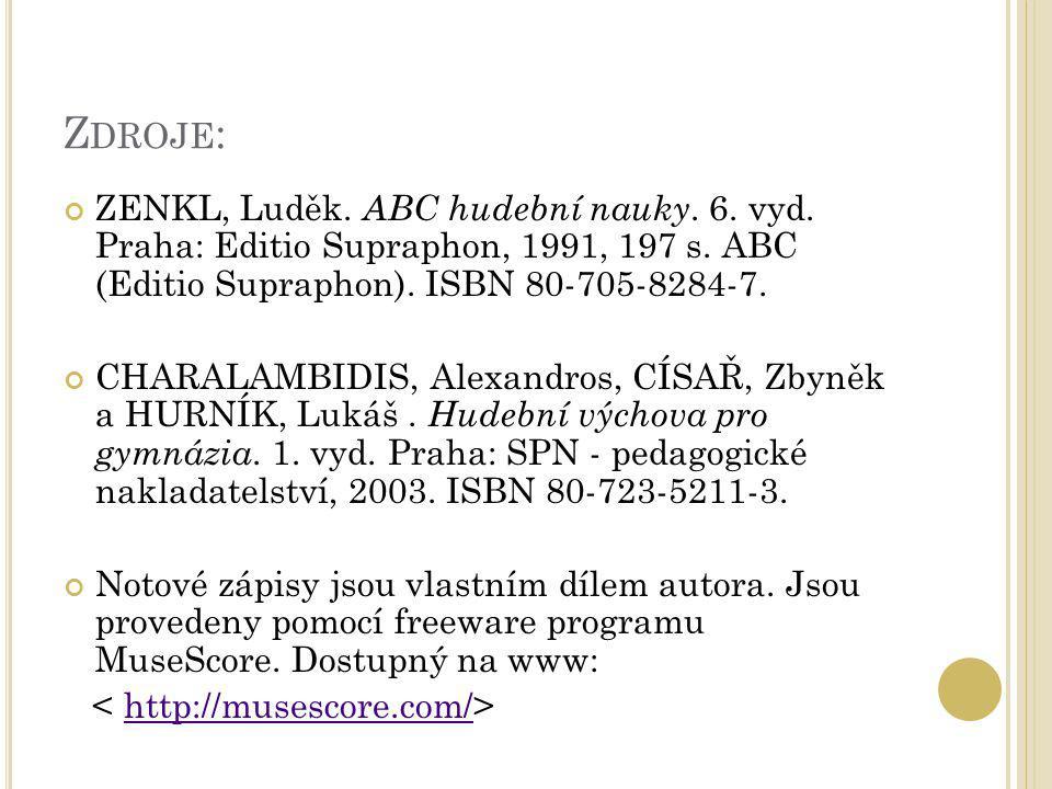 Z DROJE : ZENKL, Luděk. ABC hudební nauky. 6. vyd. Praha: Editio Supraphon, 1991, 197 s. ABC (Editio Supraphon). ISBN 80-705-8284-7. CHARALAMBIDIS, Al