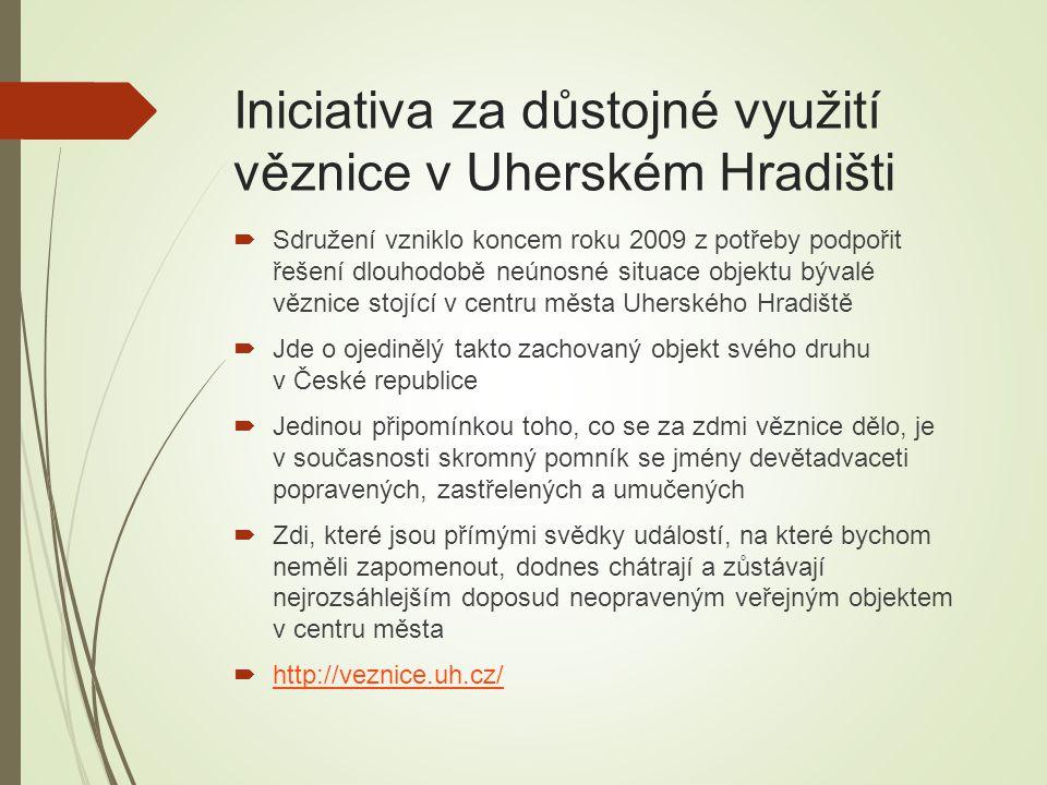Iniciativa za důstojné využití věznice v Uherském Hradišti  Sdružení vzniklo koncem roku 2009 z potřeby podpořit řešení dlouhodobě neúnosné situace o