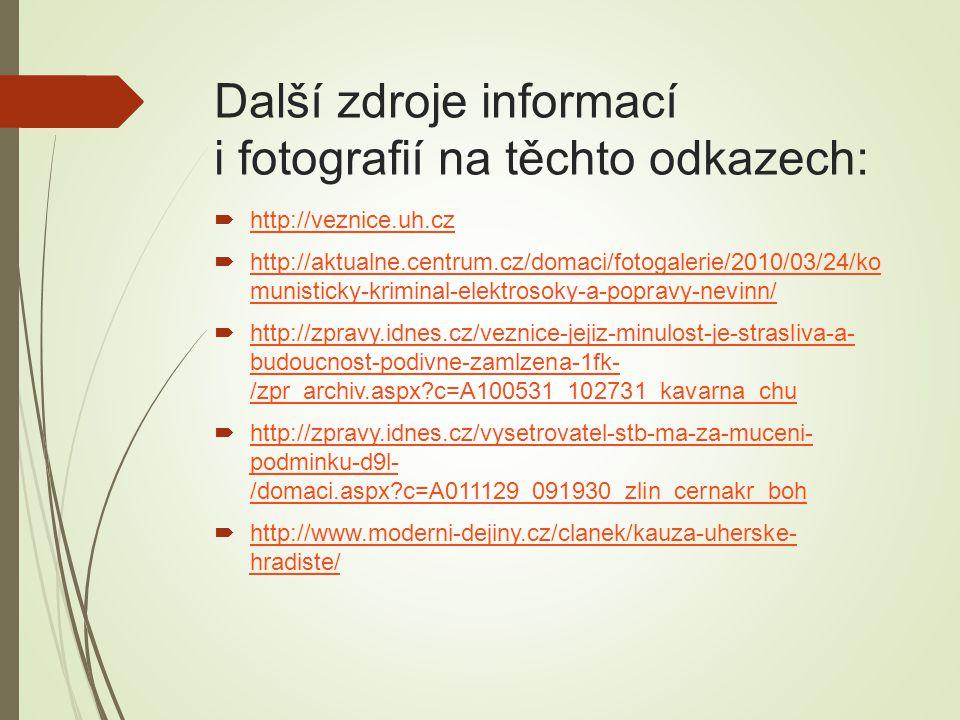 Další zdroje informací i fotografií na těchto odkazech:  http://veznice.uh.cz http://veznice.uh.cz  http://aktualne.centrum.cz/domaci/fotogalerie/20