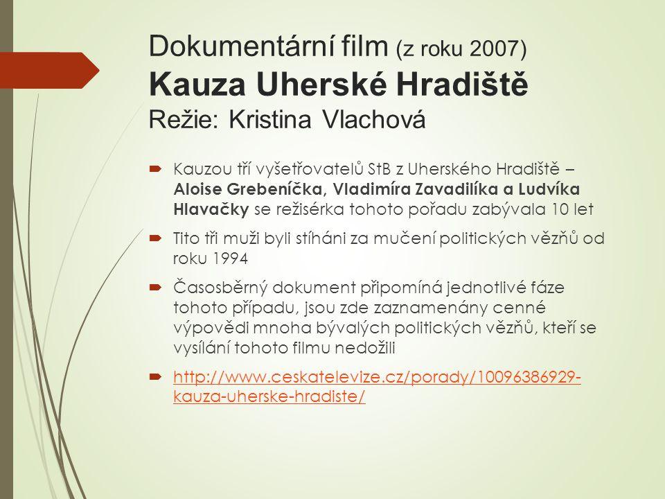 Dokumentární film (z roku 2007) Kauza Uherské Hradiště Režie: Kristina Vlachová  Kauzou tří vyšetřovatelů StB z Uherského Hradiště – Aloise Grebeníčk