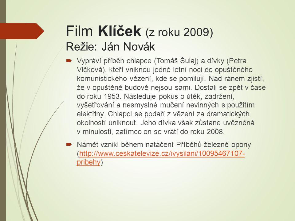Film Klíček (z roku 2009) Režie: Ján Novák  Vypráví příběh chlapce (Tomáš Šulaj) a dívky (Petra Vlčková), kteří vniknou jedné letní noci do opuštěnéh