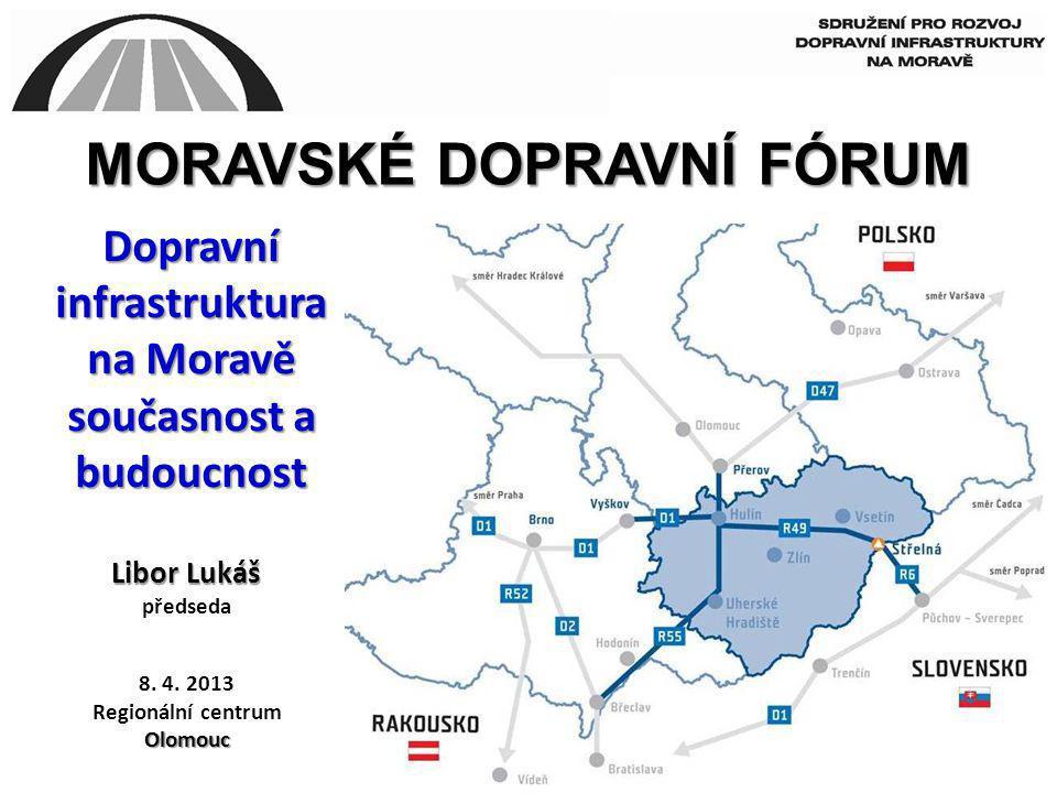 Dopravní infrastruktura na Moravě současnost a budoucnost Libor Lukáš předseda MORAVSKÉ DOPRAVNÍ FÓRUM 8. 4. 2013 Regionální centrumOlomouc