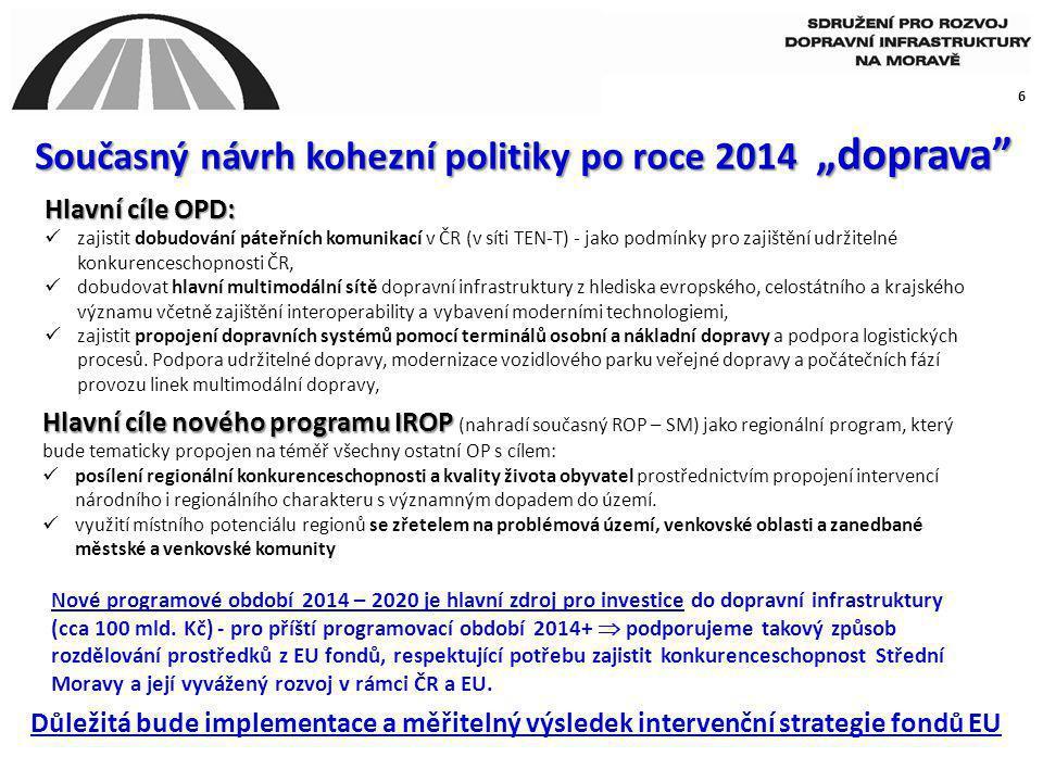 """6 Současný návrh kohezní politiky po roce 2014 """"doprava"""" Hlavní cíle OPD: zajistit dobudování páteřních komunikací v ČR (v síti TEN-T) - jako podmínky"""