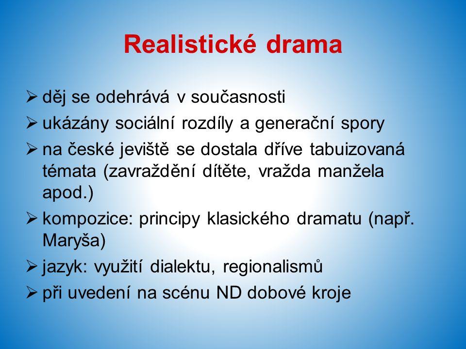 Realistické drama  děj se odehrává v současnosti  ukázány sociální rozdíly a generační spory  na české jeviště se dostala dříve tabuizovaná témata