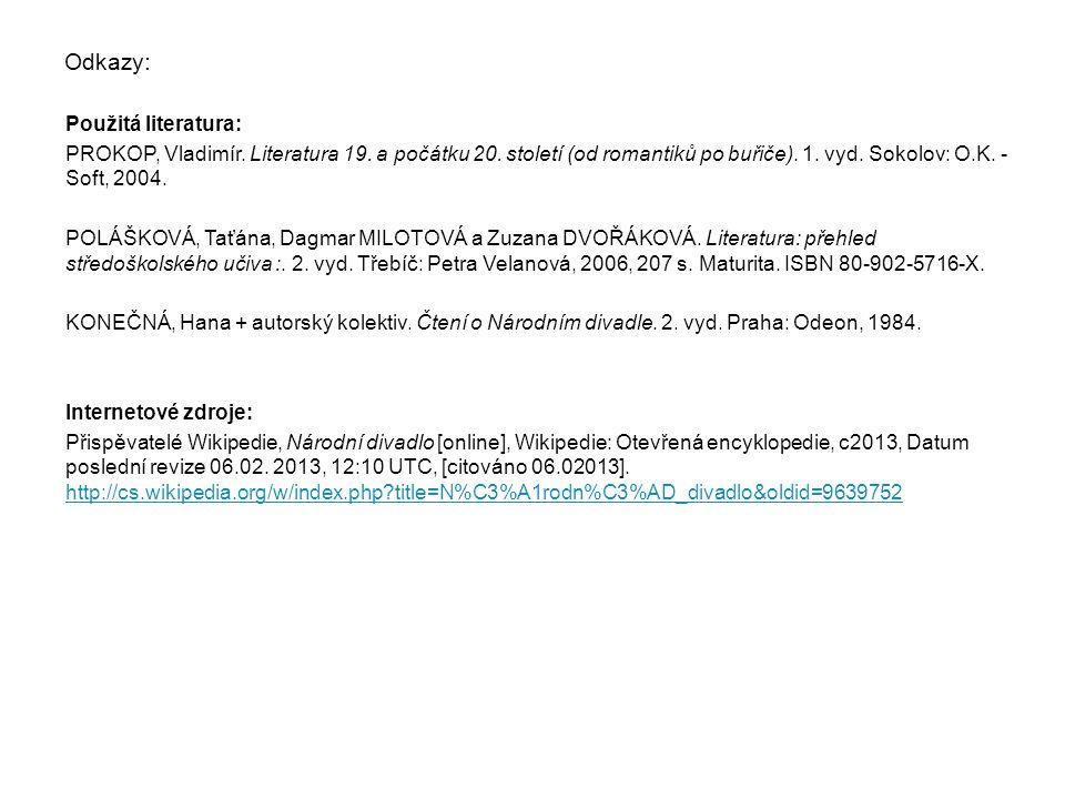 Odkazy: Použitá literatura: PROKOP, Vladimír. Literatura 19. a počátku 20. století (od romantiků po buřiče). 1. vyd. Sokolov: O.K. - Soft, 2004. POLÁŠ
