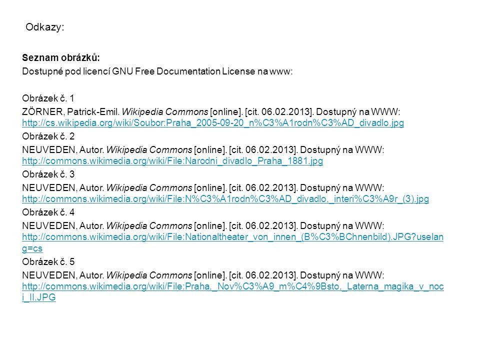 Odkazy: Seznam obrázků: Dostupné pod licencí GNU Free Documentation License na www: Obrázek č. 1 ZÖRNER, Patrick-Emil. Wikipedia Commons [online]. [ci