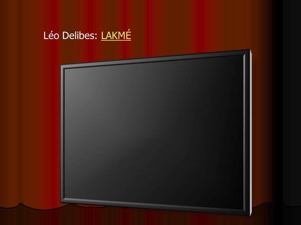 Léo Delibes: LAKMÉLAKMÉ