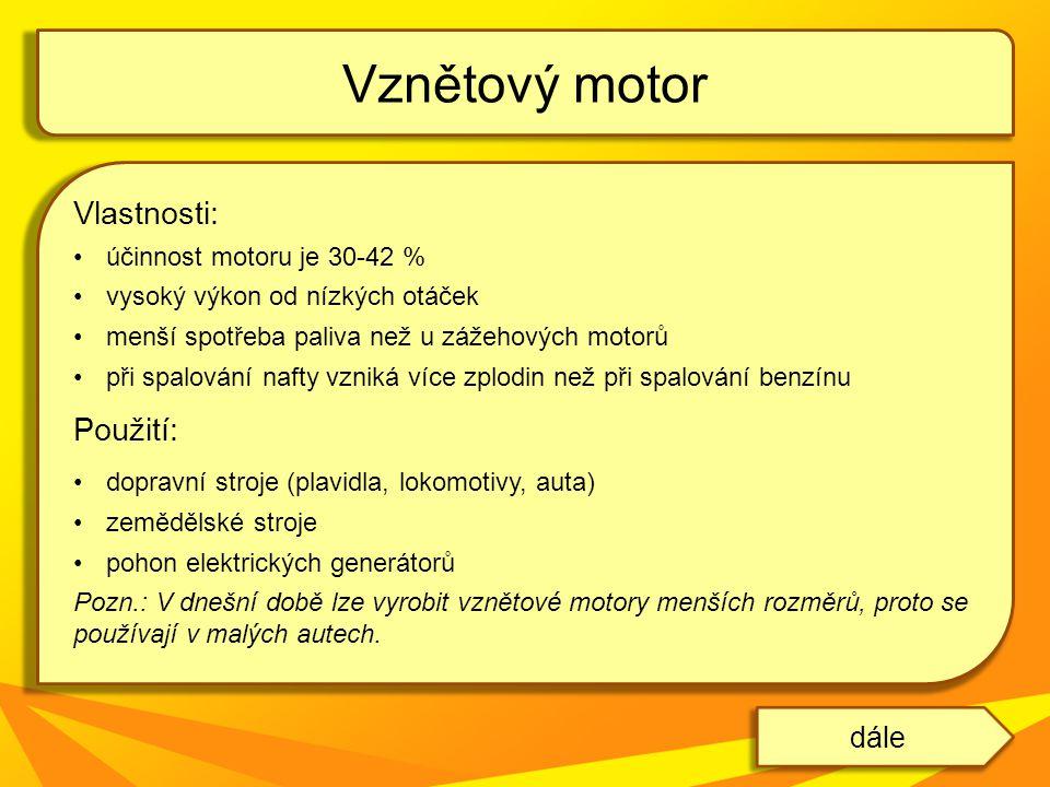 Vlastnosti: účinnost motoru je 30-42 % vysoký výkon od nízkých otáček menší spotřeba paliva než u zážehových motorů při spalování nafty vzniká více zp