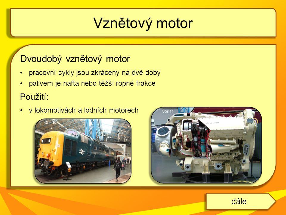 Dvoudobý vznětový motor pracovní cykly jsou zkráceny na dvě doby palivem je nafta nebo těžší ropné frakce Použití: v lokomotivách a lodních motorech V