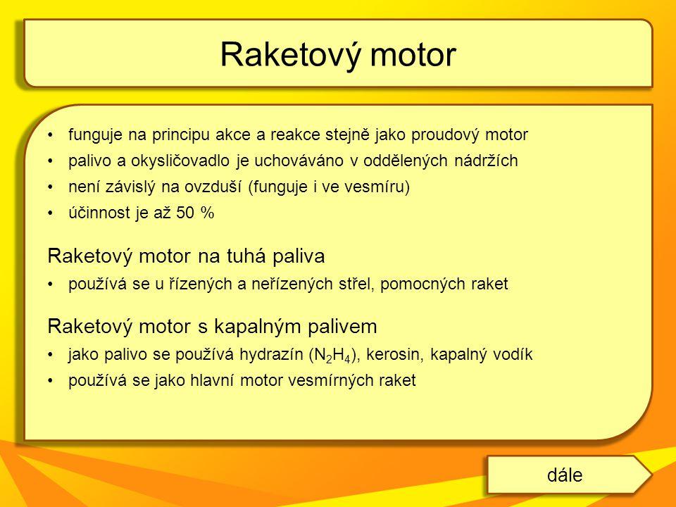 funguje na principu akce a reakce stejně jako proudový motor palivo a okysličovadlo je uchováváno v oddělených nádržích není závislý na ovzduší (fungu