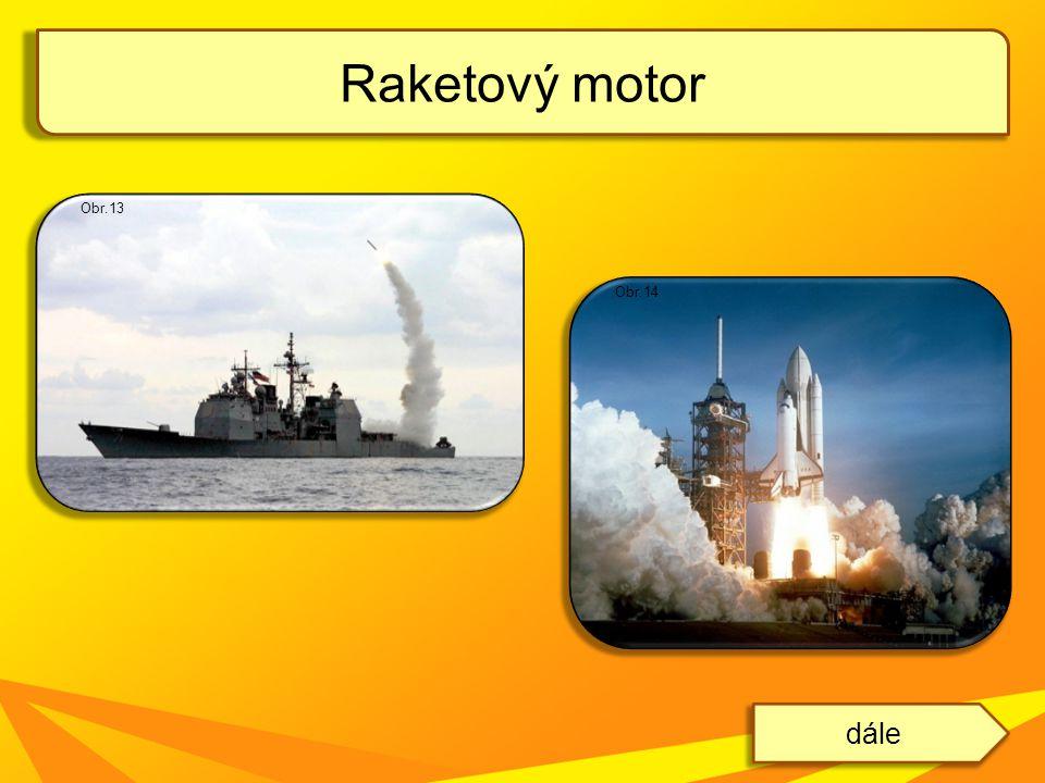 Raketový motor dále Obr.13 Obr.14