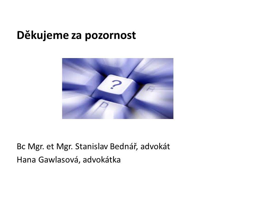 Děkujeme za pozornost Bc Mgr. et Mgr. Stanislav Bednář, advokát Hana Gawlasová, advokátka