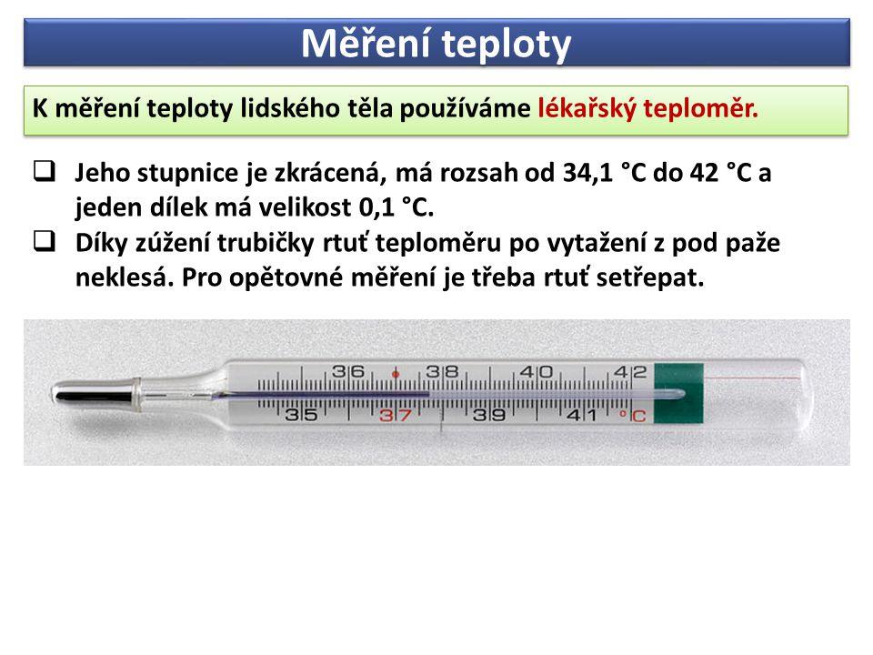 Měření teploty K měření teploty lidského těla používáme lékařský teploměr. K měření teploty lidského těla používáme lékařský teploměr.  Jeho stupnice