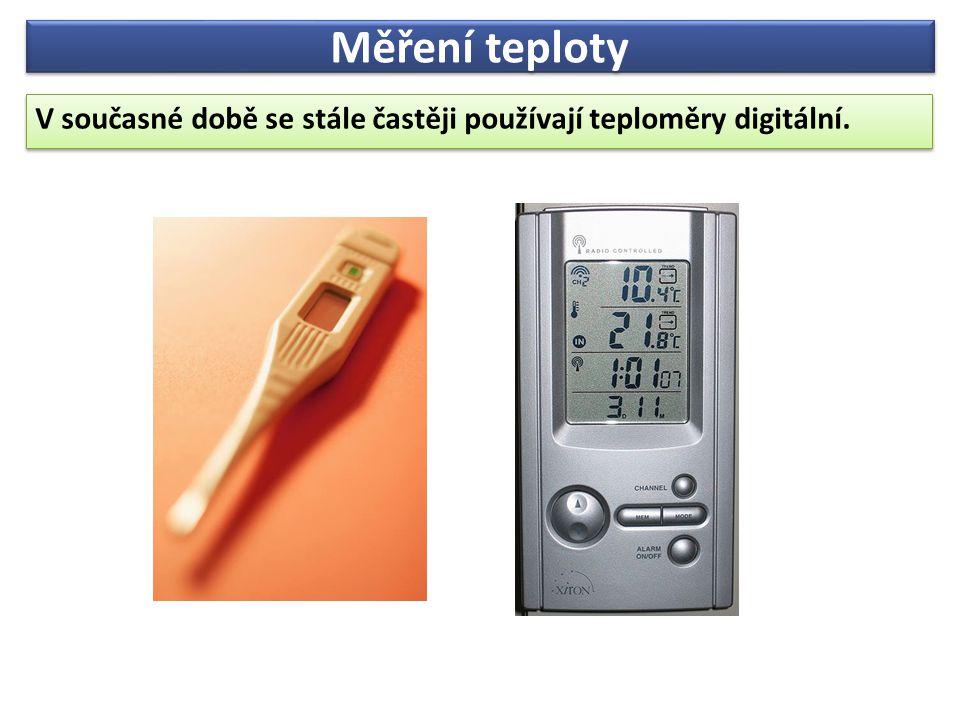 Měření teploty V současné době se stále častěji používají teploměry digitální. V současné době se stále častěji používají teploměry digitální.