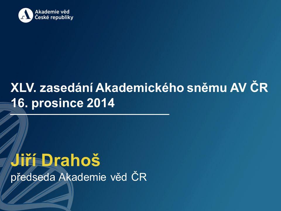 XLV. zasedání Akademického sněmu AV ČR 16. prosince 2014 Jiří Drahoš předseda Akademie věd ČR