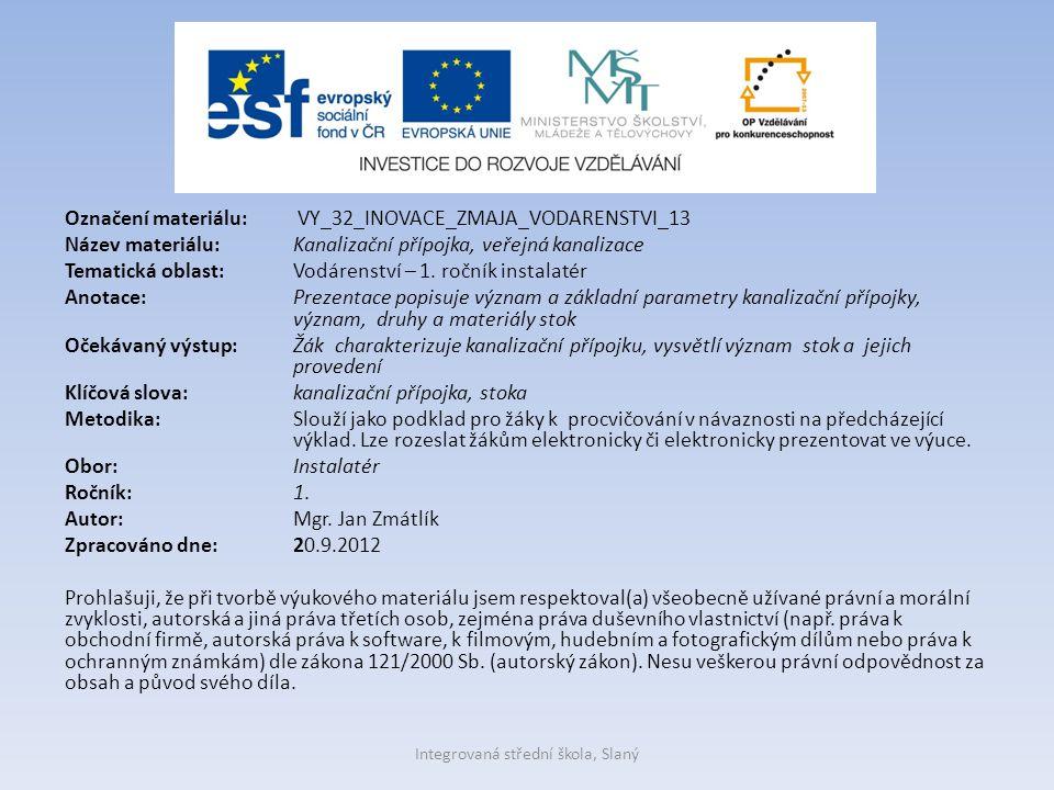 Označení materiálu: VY_32_INOVACE_ZMAJA_VODARENSTVI_13 Název materiálu:Kanalizační přípojka, veřejná kanalizace Tematická oblast:Vodárenství – 1. ročn