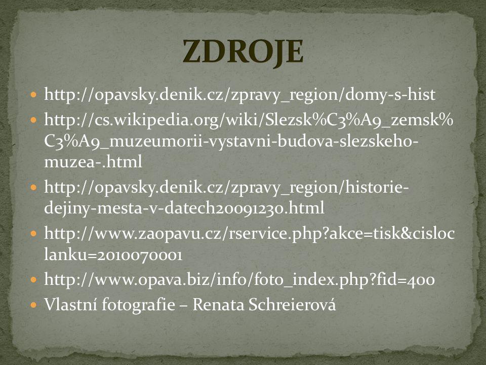 http://opavsky.denik.cz/zpravy_region/domy-s-hist http://cs.wikipedia.org/wiki/Slezsk%C3%A9_zemsk% C3%A9_muzeumorii-vystavni-budova-slezskeho- muzea-.