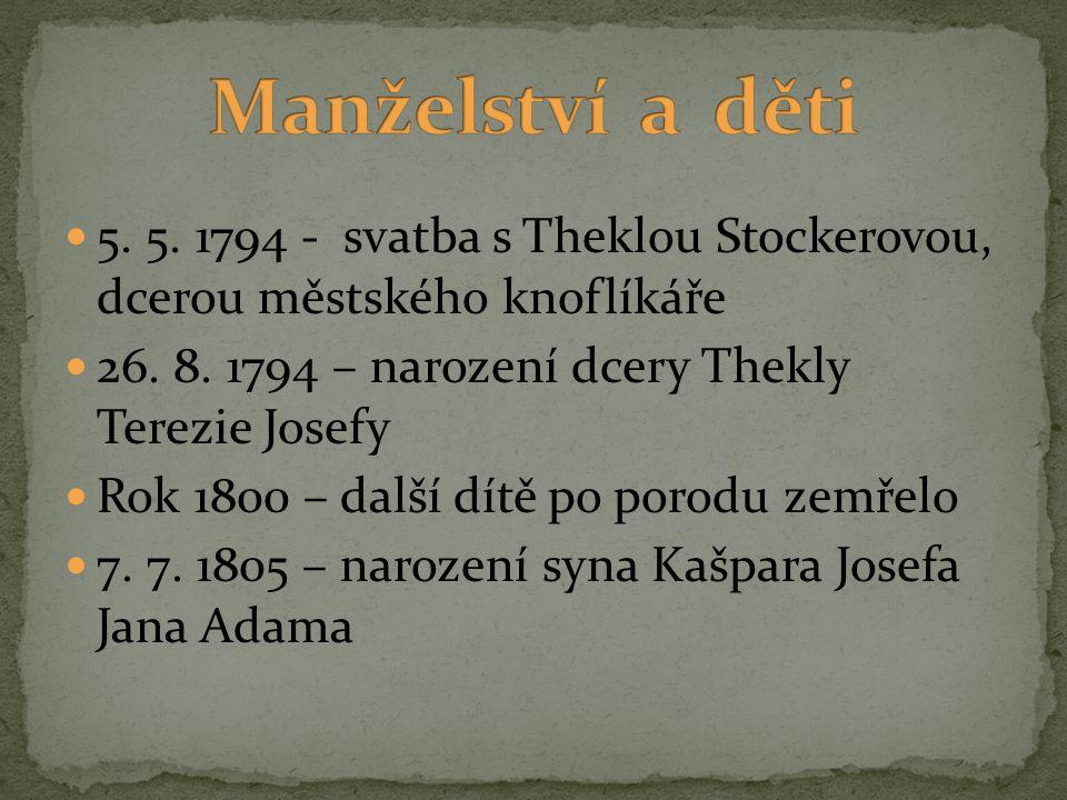 5. 5. 1794 - svatba s Theklou Stockerovou, dcerou městského knoflíkáře 26. 8. 1794 – narození dcery Thekly Terezie Josefy Rok 1800 – další dítě po por