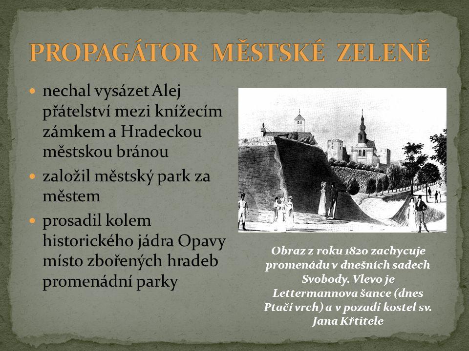 nechal vysázet Alej přátelství mezi knížecím zámkem a Hradeckou městskou bránou založil městský park za městem prosadil kolem historického jádra Opavy