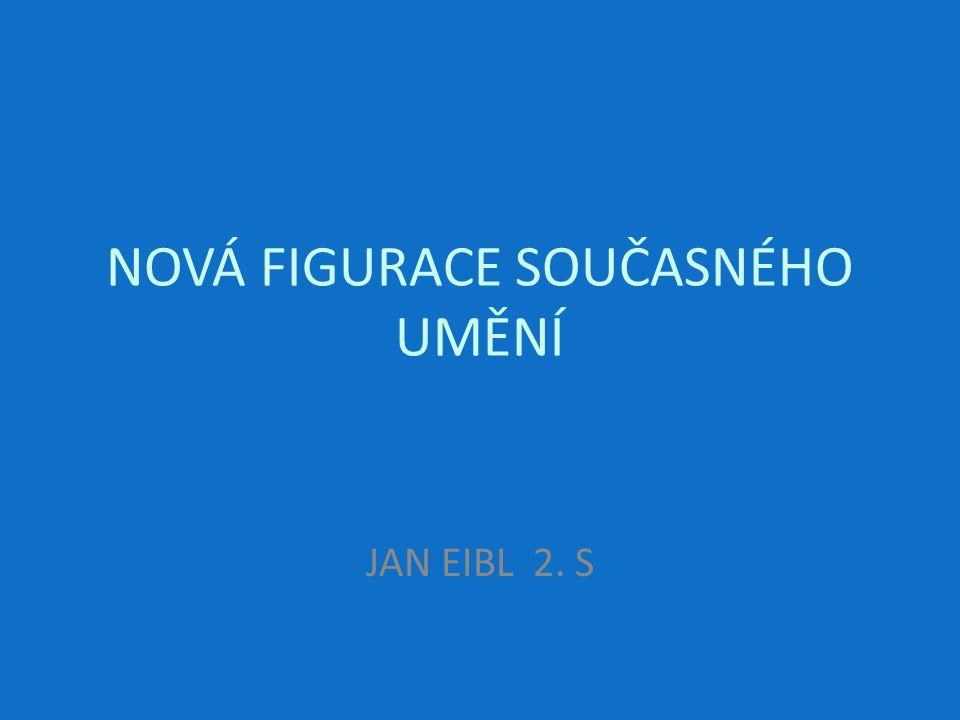 NOVÁ FIGURACE SOUČASNÉHO UMĚNÍ JAN EIBL 2. S