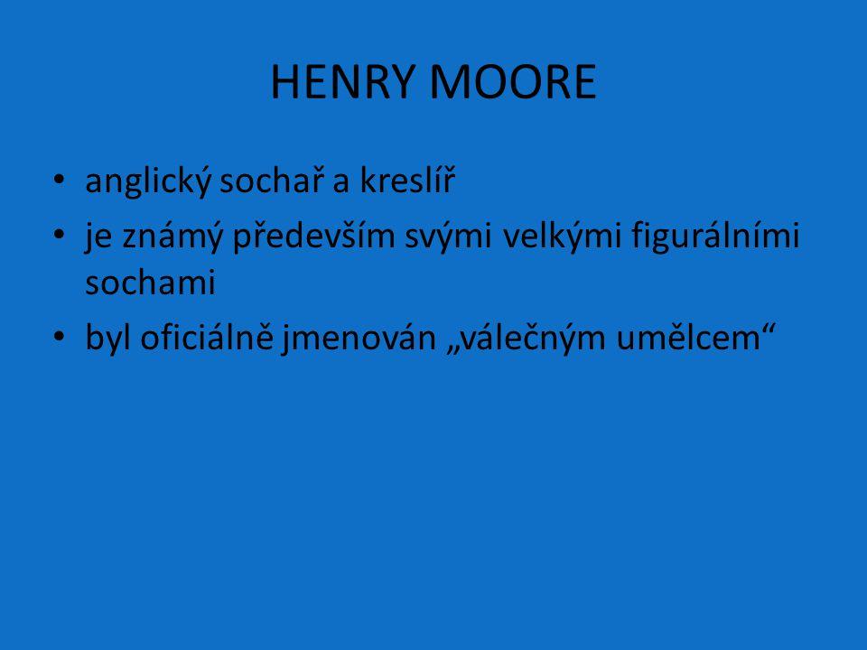 """HENRY MOORE anglický sochař a kreslíř je známý především svými velkými figurálními sochami byl oficiálně jmenován """"válečným umělcem"""""""