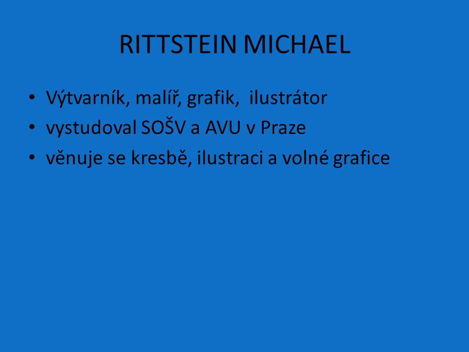 RITTSTEIN MICHAEL Výtvarník, malíř, grafik, ilustrátor vystudoval SOŠV a AVU v Praze věnuje se kresbě, ilustraci a volné grafice