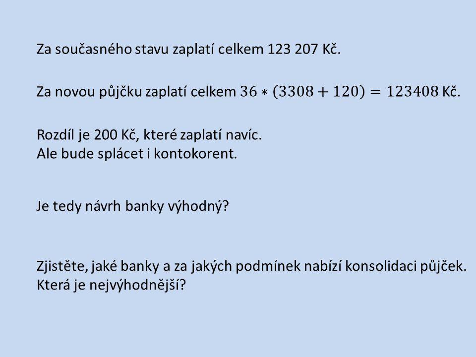 Za současného stavu zaplatí celkem 123 207 Kč. Rozdíl je 200 Kč, které zaplatí navíc. Ale bude splácet i kontokorent. Je tedy návrh banky výhodný? Zji