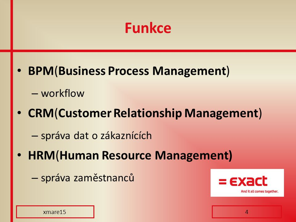 Funkce BPM(Business Process Management) – workflow CRM(Customer Relationship Management) – správa dat o zákaznících HRM(Human Resource Management) – správa zaměstnanců xmare154