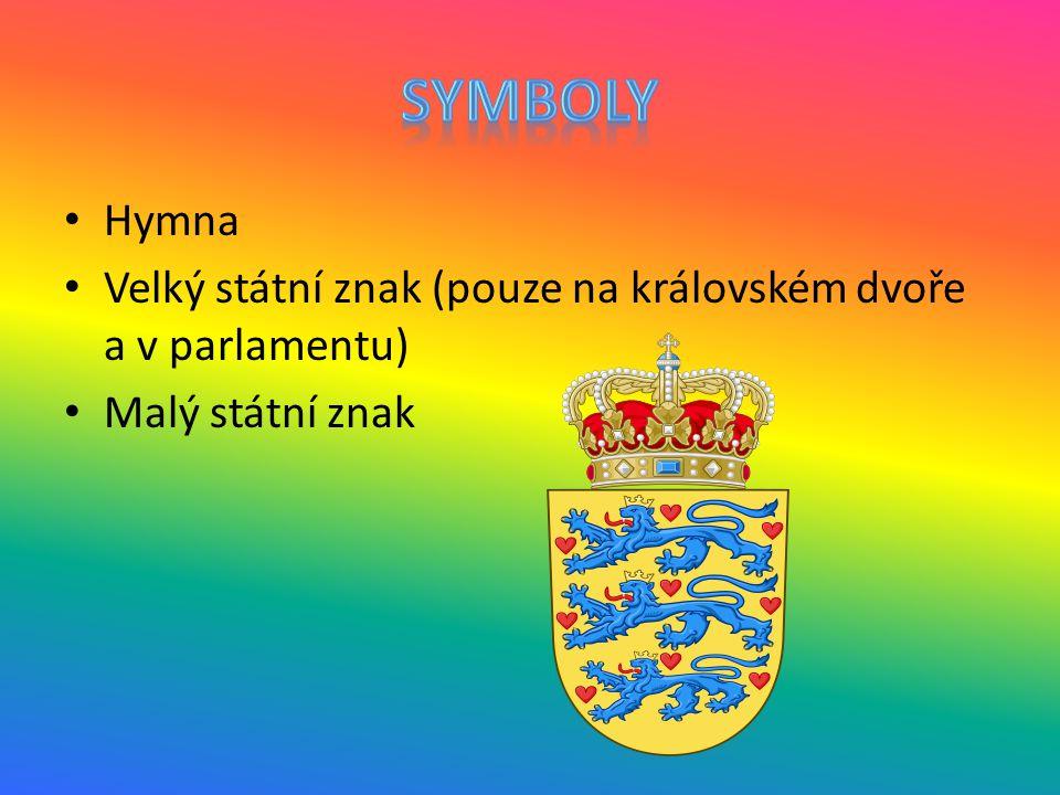 Hymna Velký státní znak (pouze na královském dvoře a v parlamentu) Malý státní znak