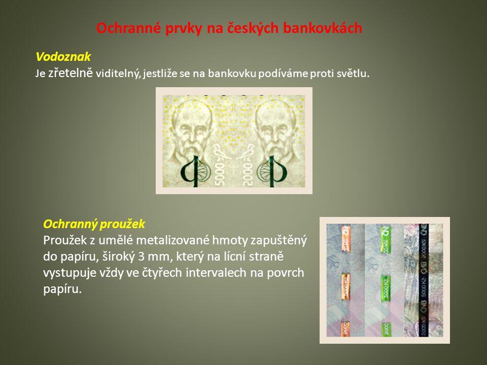 Ochranné prvky na českých bankovkách Vodoznak Je zřetelně viditelný, jestliže se na bankovku podíváme proti světlu.