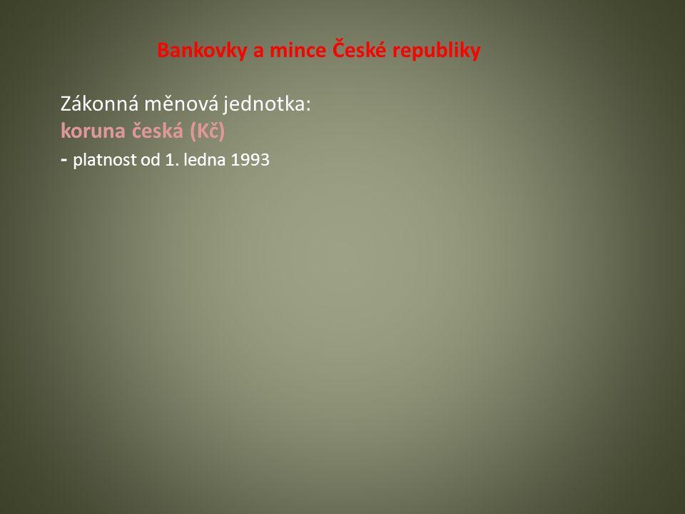 Bankovky a mince České republiky Zákonná měnová jednotka: koruna česká (Kč) - platnost od 1.