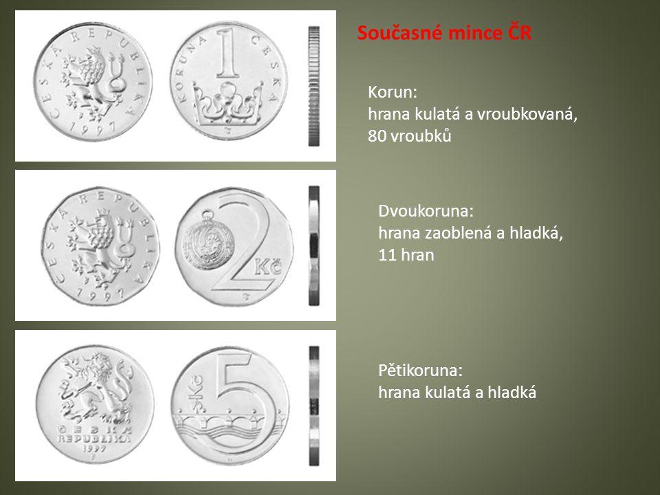 Současné mince ČR Korun: hrana kulatá a vroubkovaná, 80 vroubků Dvoukoruna: hrana zaoblená a hladká, 11 hran Pětikoruna: hrana kulatá a hladká